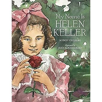 My Name is Helen Keller by Myron Uhlberg & Illustrated by Jenn Kocsmiersky