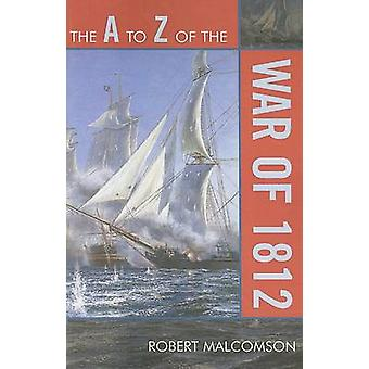 The A to Z of the War of 1812 by Robert Malcomson - 9780810868380 Book