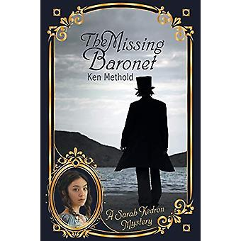 The Missing Baronet - A Sarah Kedron Mystery by Ken Methold - 97809876