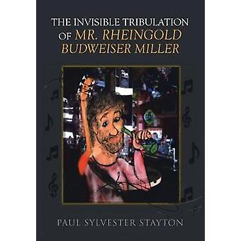The Invisible Tribulation of Mr. Rheingold Budweiser Miller by Paul S