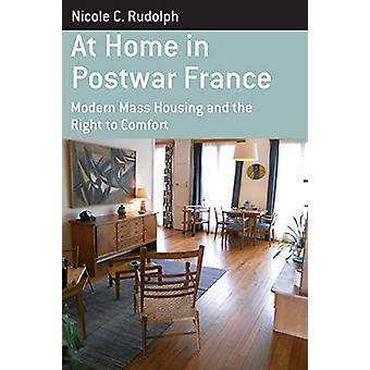 At Home in Postwar France - Modern Mass Housing and the Right to Comfo