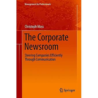 The Corporate Newsroom by Edited by Christoph Moss