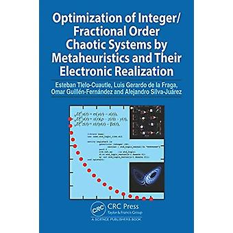 Optimization of IntegerFractional Order Chaotic Systems by Metaheuristics and their Electronic Realization by Esteban TleloCuautleLuis Gerardo de la FragaOmar Guillen GuillenFernandezAlejandro SilvaJuarez