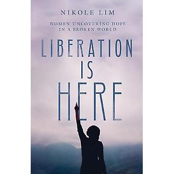 Liberation Is Here Women Uncovering Hope in a Broken World