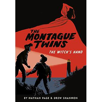 The Montague Twins The Witchs Hand by Nathan Page & Illustrated by Drew Shannon