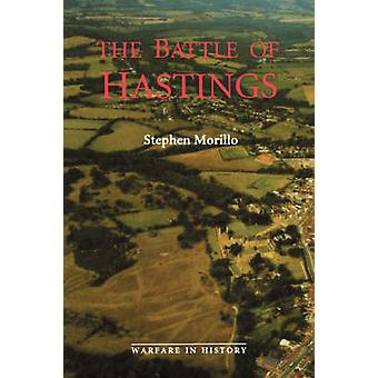 The Battle of Hastings Sources and Interpretations by Morillo & Stephen