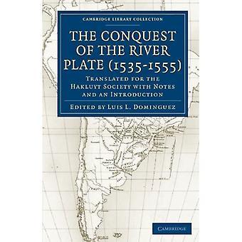 Podbój River Plate (1535-1555): Przetłumaczony dla Hakluyt Society z notatkami i wstępem (Cambridge Library Collection - Hakluyt First Series)