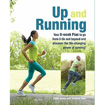 Up and Running  Your 8Week Plan to Go from 05k and Beyond and Discover the LifeChanging Power of Running by Julia Jones & Shauna Reid