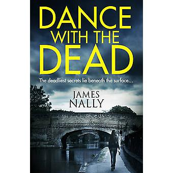 Dance with the Dead - A PC Donal Lynch Thriller by James Nally - 97800