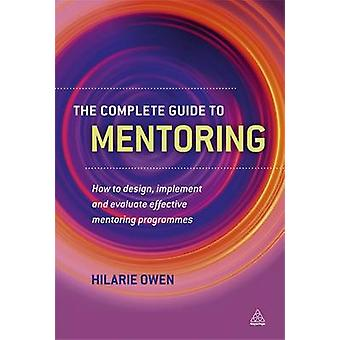 The Complete Guide to Mentoring - How to Design - Implement and Evalua