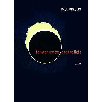 Between My Eye and the Light - Poems by Paul Breslin - 9780810130555 B