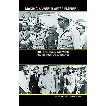 So dass ein nach Weltreich - The Bandung Moment und seine politischen achtern