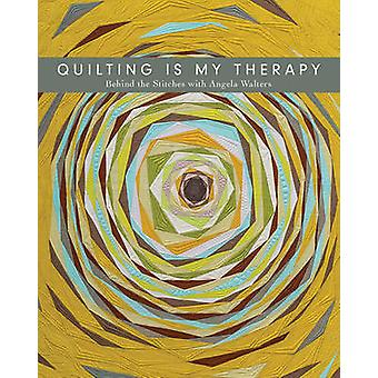 Quilting is My Therapy - Behind the Stitches with Angela Walters by An