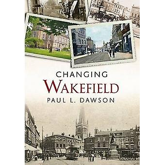Changing Wakefield by Paul L. Dawson - 9781781552742 Book