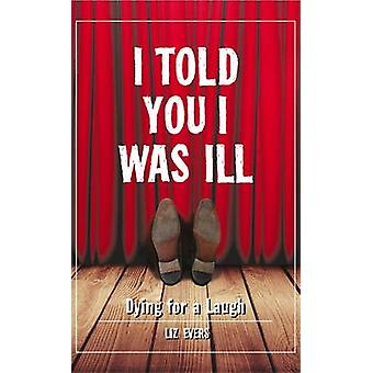 I Told You I Was Ill - Laughing in the Face of Death by Liz Evers - 97