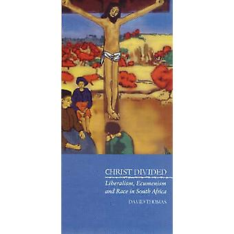 Christ Divided - Liberalism - Ecumenism and Race in South Africa by Da