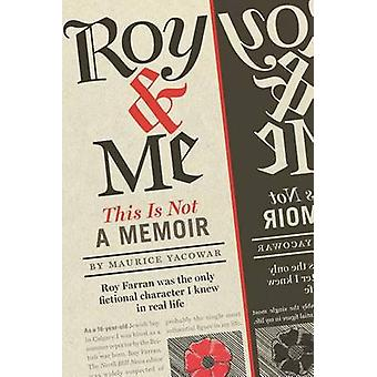 Roy & Me - A Memoir and Then Some by Maurice Yacowar - 9781926836102 B
