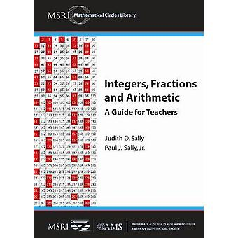Integers - Fractions and Arithmetic - A Guide for Teachers by Judith D