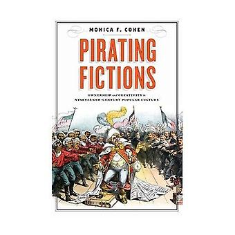 Pirating Fictions: Ownership� and Creativity in Nineteenth-Century Popular Culture (Victorian Literature and Culture Series)