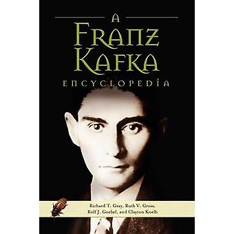 A Franz Kafka Encyclopedia by Gray & Richard T.
