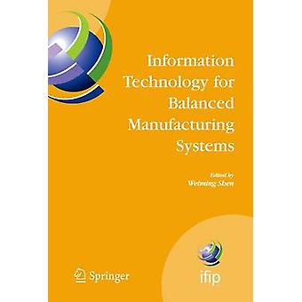 Information Technology for Balanced Manufacturing Systems  IFIP TC 5 WG 5.5 Seventh International Conference on Information Technology for Balanced Automation Systems in Manufacturing and Services by Shen & Weiming