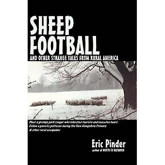 Sheep Football and Other Strange Tales from Rural America by Pinder & Eric