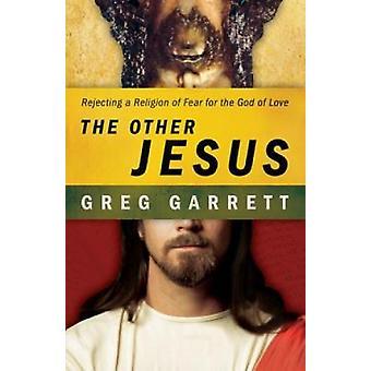 De andre Jesus afviser en Religion af frygt for Gud af kærlighed af Garrett & Greg
