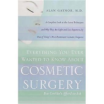 Alles wat je ooit wilde weten over plastische chirurgie maar Couldnt veroorloven te vragen door Gaynor & Alan