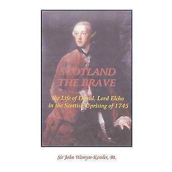 Scotland The Brave The Life of David Lord Elcho in the Scottish Uprising of 1745 by WemyssKessler Bt & Sir John