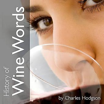 History of Wine Words an intoxicating dictionary of etymology  word histories from glass  bottle by Hodgson & Charles