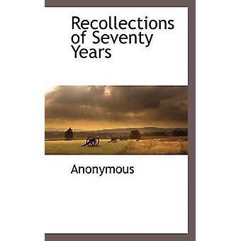 Erinnerungen von siebzig Jahren von anonymen &.