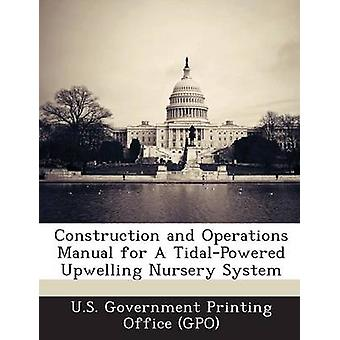 Construction and Operations Manual for A TidalPowered Upwelling Nursery System by U.S. Government Printing Office GPO