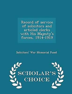 Record of service of solicitors and articled clerks with His Majestys forces 19141919  Scholars Choice Edition by Solicitors War Memorial Fund
