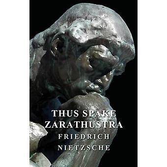 Thus Spake Zarathustra by Nietzsche & Friedrich