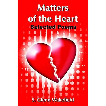 Matters of the Heart Selected Poems door Wakefield & S. Glenn