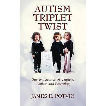 Autisme Triplet Twist overleving verhalen van drieling autisme en ouderschap door Potvin & James E.