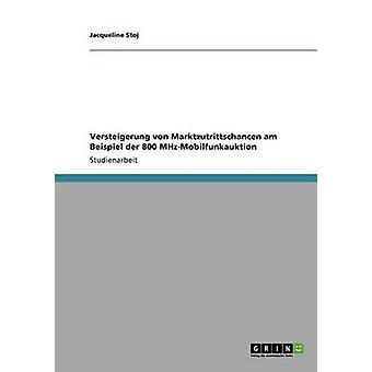 Versteigerung von Marktzutrittschancen am Beispiel der 800 MHzMobilfunkauktion av Stoj & Jacqueline