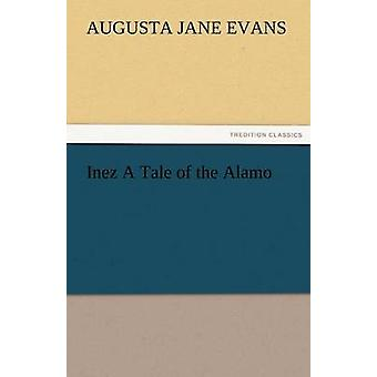 Inez a Tale of the Alamo by Evans & Augusta J.