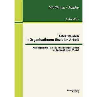 ltro werden in Organisationen Sozialer Arbeit Alternsgerechte Personalentwicklungskonzepte im demografischen Wandel da Barbara & Zenz
