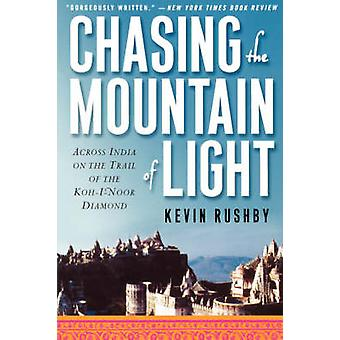 Chasing the Mountain of Light - Across India on the Trail of the Koh-I