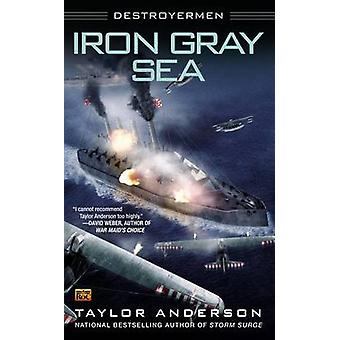 Iron Gray Sea - Destroyermen by Taylor Anderson - 9780451414236 Book
