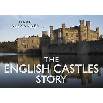 The English Castles Story by Marc Alexander - 9780752491103 Book