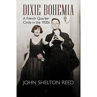 Dixie Bohemia - A French Quarter Circle in the 1920s by John Shelton R