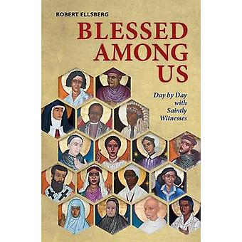Blessed Among Us - Day by Day with Saintly Witnesses by Robert Ellsber