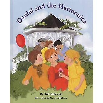 Daniel & the Harmonica by Rob Dubreuil - Ginger Nielson - 97808804508