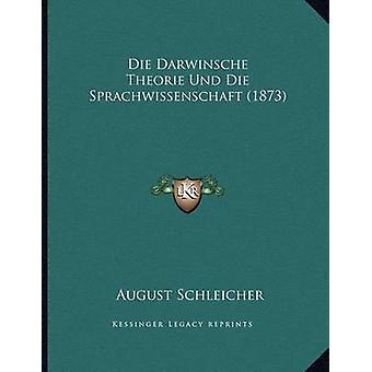 Die Darwinsche Theorie Und Die Sprachwissenschaft (1873) by August Sc