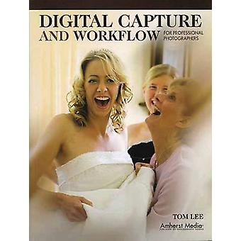Digital Capture and Workflow for Professional Photographers by Tom Le