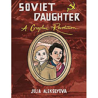 Soviet Daughter - A Graphic Revolution by Julia Alekseyeva - 978162106