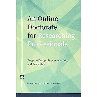 An Online Doctorate for Researching Professionals - Program Design - I