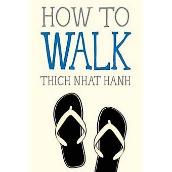 How to Walk by Thich Nhat Hanh - 9781937006921 Book
